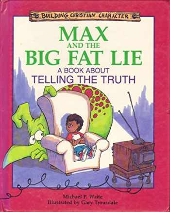 9781555136178-1555136176-Max and the Big Fat Lie: A Book About Telling the Truth (Building Christian Character)