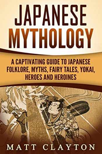 9781987435733-1987435737-Japanese Mythology: A Captivating Guide to Japanese Folklore, Myths, Fairy Tales, Yokai, Heroes and Heroines
