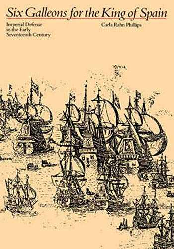 9780801845130-0801845130-Six Galleons for the King of Spain: Imperial Defense in the Early Seventeenth Century (Softshell Books)
