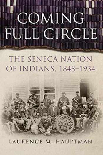 9780806167299-0806167297-Coming Full Circle: The Seneca Nation of Indians, 1848–1934 (Volume 17) (New Directions in Native American Studies Series)