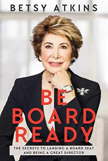 9781949709339-1949709337-Be Board Ready: The Secrets to Landing a Board Seat and Being a Great Director