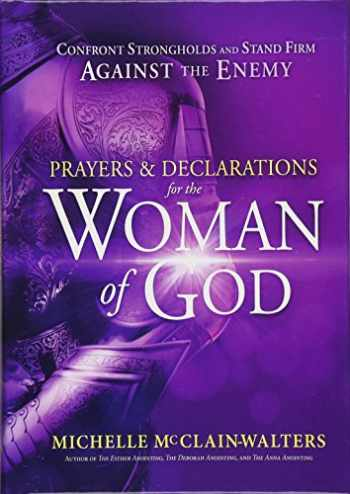 9781629994802-1629994804-Prayers and Declarations for the Woman of God: Confront Strongholds and Stand Firm Against the Enemy