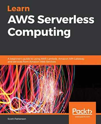 9781789958355-1789958350-Learn AWS Serverless Computing: A beginner's guide to using AWS Lambda, Amazon API Gateway, and services from Amazon Web Services