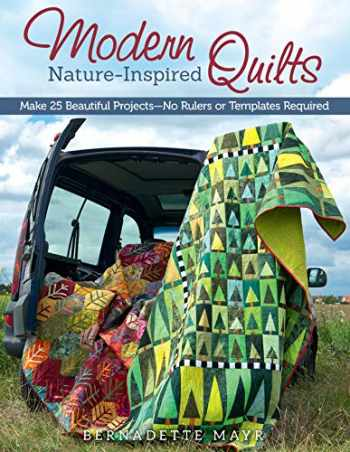 9781574218602-1574218603-Modern Nature-Inspired Quilts: Make 25 Beautiful Projects - No Rulers or Templates Required (Design Originals)