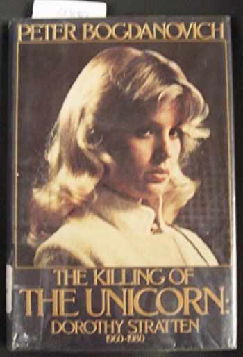 9780688016111-0688016111-The Killing of the Unicorn: Dorothy Stratten, 1960-1980