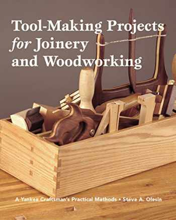 9781892836236-1892836238-Tool Making Projects for Joinery & Woodworking: A Yankee Craftsman's Practical Methods