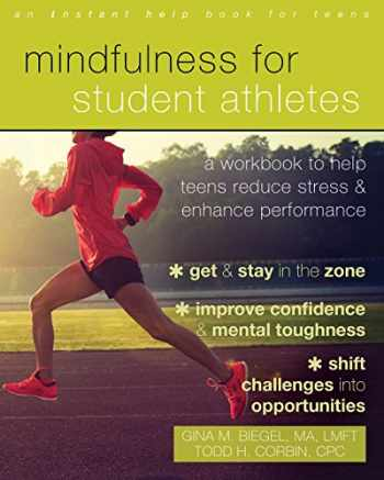 9781684030798-168403079X-Mindfulness for Student Athletes: A Workbook to Help Teens Reduce Stress and Enhance Performance