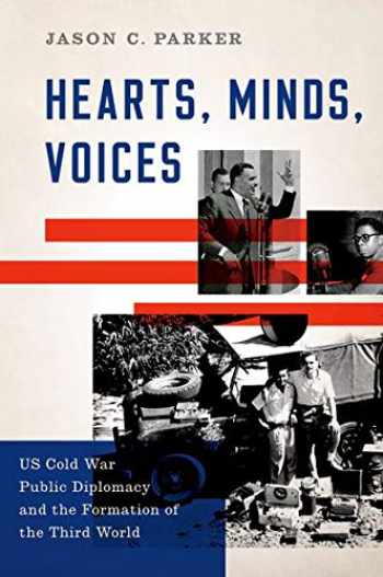 9780190251840-0190251840-Hearts, Minds, Voices: US Cold War Public Diplomacy and the Formation of the Third World