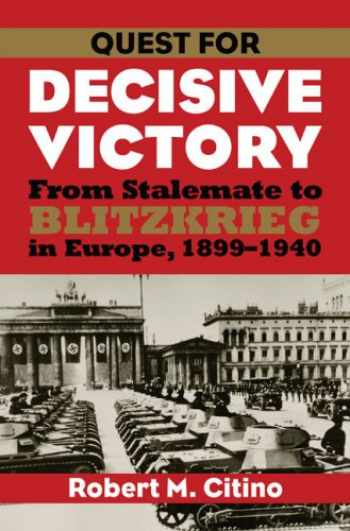 9780700616558-0700616551-Quest for Decisive Victory: From Stalemate to Blitzkrieg in Europe, 1899-1940 (Modern War Studies (Paperback))