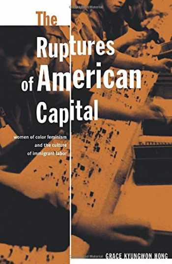 9780816646357-081664635X-The Ruptures Of American Capital: Women Of Color Feminism And The Culture Of Immigrant Labor