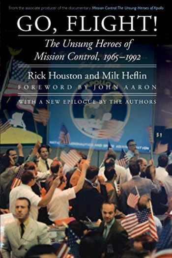 9781496203366-1496203364-Go, Flight!: The Unsung Heroes of Mission Control, 1965–1992 (Outward Odyssey: A People's History of Spaceflight)