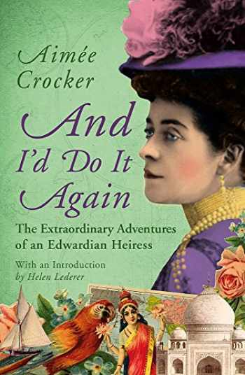 9781784979867-1784979864-And I'd Do it Again: The Extraordinary Adventures of an Edwardian Heiress