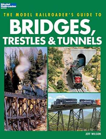 9780890245965-0890245967-The Model Railroader's Guide to Bridges, Trestles & Tunnels