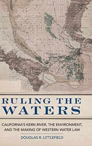 9780806164908-0806164905-Ruling the Waters: California's Kern River, the Environment, and the Making of Western Water Law (Volume 4) (The Environment in Modern North America)