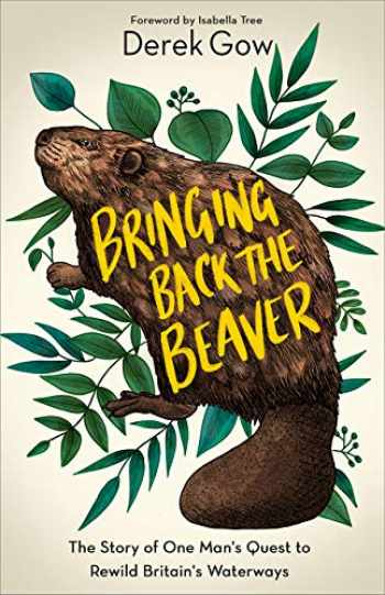 9781603589963-1603589961-Bringing Back the Beaver: The Story of One Man's Quest to Rewild Britain's Waterways