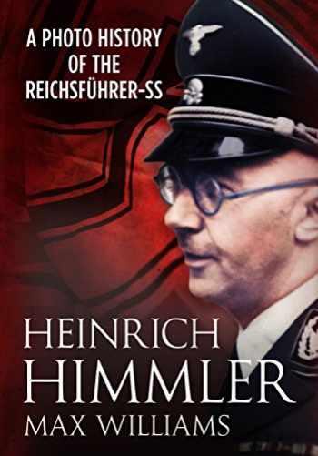 9781781554050-1781554056-Heinrich Himmler: A Photo History of the Reichsfuhrer-SS
