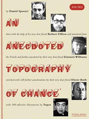 9781900565738-1900565730-An Anecdoted Topography of Chance: By Daniel Spoerri, Robert Filliou, Emmett Williams, Dieter Roth, Roland Topor.