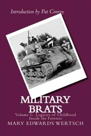 9780977603329-0977603326-Military Brats: Legacies of Childhood Inside the Fortress