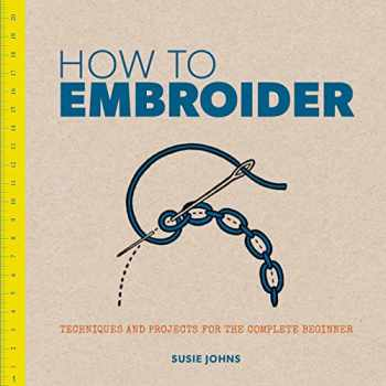 9781861087959-1861087950-How to Embroider: Techniques and Projects for the Complete Beginner
