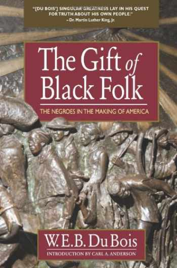 9780757003196-0757003192-The Gift of Black Folk: The Negroes in the Making of America
