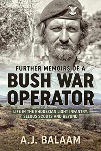 9781913118587-1913118584-Further Memoirs of a Bush War Operator: Life in the Rhodesian Light Infantry, Selous Scouts and Beyond