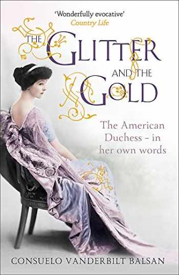 9781444730999-1444730991-The Glitter and the Gold: The American Duchess—In Her Own Words