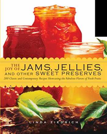 9781558324060-1558324062-The Joy of Jams, Jellies, and Other Sweet Preserves: 200 Classic and Contemporary Recipes Showcasing the Fabulous Flavors of Fresh Fruits