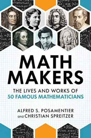 9781633885202-1633885208-Math Makers: The Lives and Works of 50 Famous Mathematicians