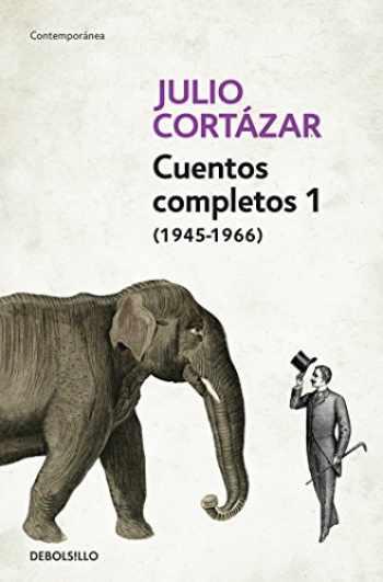 9788466331913-8466331913-Cuentos Completos 1 (1945-1966). Julio Cortazar / Complete Short Stories, Book 1 , (1945-1966) Julio Cortazar (Contemporánea) (Spanish Edition)