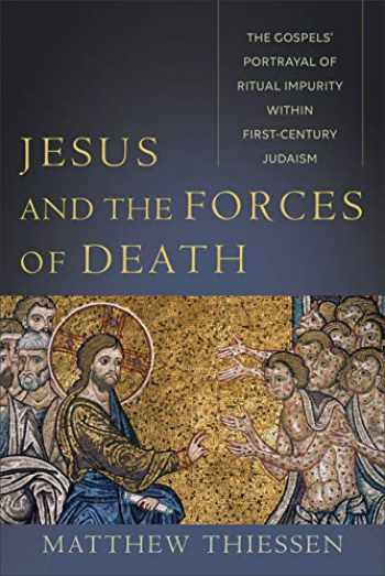 9781540961945-154096194X-Jesus and the Forces of Death: The Gospels' Portrayal of Ritual Impurity within First-Century Judaism