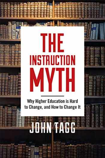 9781978804456-1978804458-The Instruction Myth: Why Higher Education is Hard to Change, and How to Change It