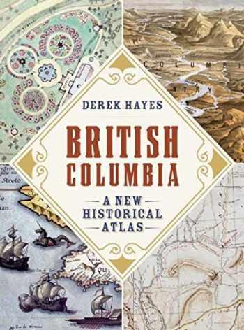 9781926812571-1926812573-British Columbia: A New Historical Atlas