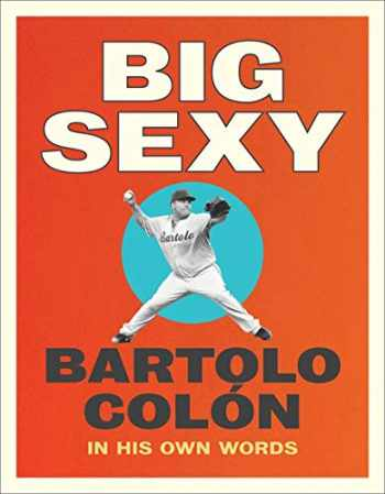 9781419740374-1419740377-Big Sexy: In His Own Words