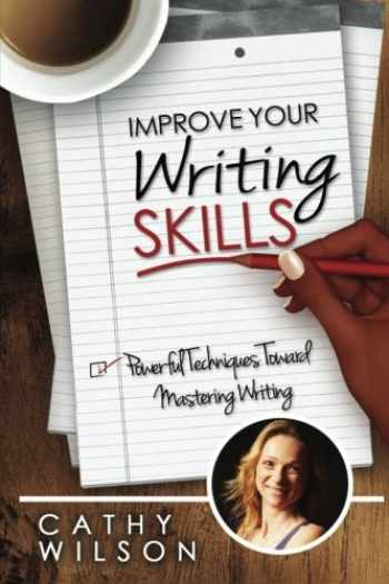 9781497465350-1497465354-Improve Your Writing Skills: Powerful Techniques for Mastering Writing