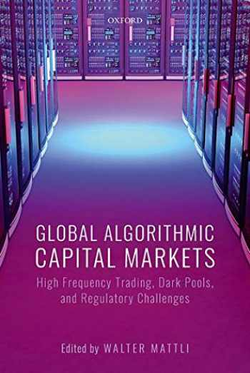 9780198829461-0198829469-Global Algorithmic Capital Markets: High Frequency Trading, Dark Pools, and Regulatory Challenges
