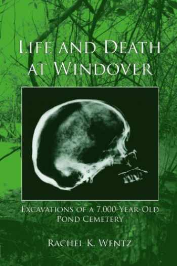 9781886104556-1886104557-Life and Death at Windover: Excavations of a 7,000-Year-Old Pond Cemetery