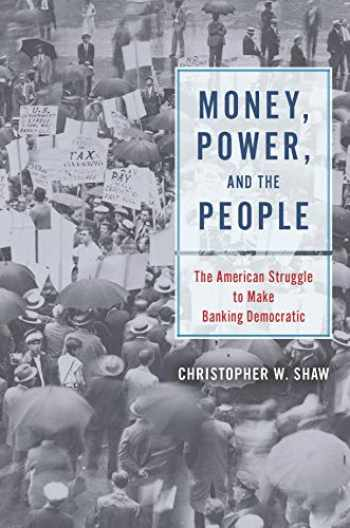 9780226636337-022663633X-Money, Power, and the People: The American Struggle to Make Banking Democratic