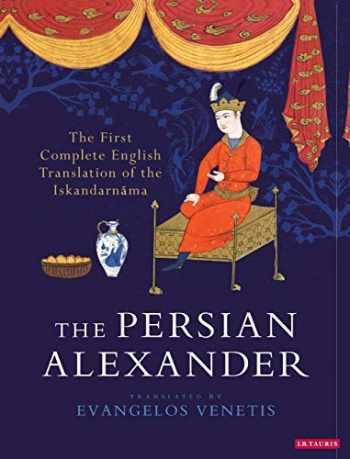 9781784538798-1784538795-The Persian Alexander: The First Complete English Translation of the Iskandarnama (International Library of Iranian Studies)