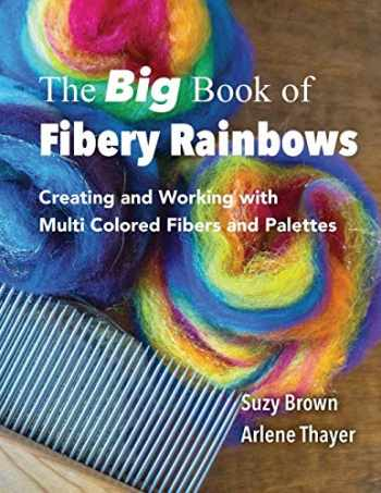 9781539545620-1539545628-The Big Book of Fibery Rainbows: Creating and Working with Multi Colored Fibers and Palettes