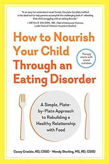 9781615194506-1615194509-How to Nourish Your Child Through an Eating Disorder: A Simple, Plate-by-Plate Approach to Rebuilding a Healthy Relationship with Food