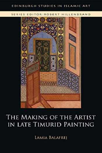 9781474437431-1474437435-The Making of the Artist in Late Timurid Painting (Edinburgh Studies in Islamic Art)