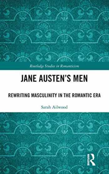 9780367321345-0367321343-Jane Austen's Men: Rewriting Masculinity in the Romantic Era (Routledge Studies in Romanticism)