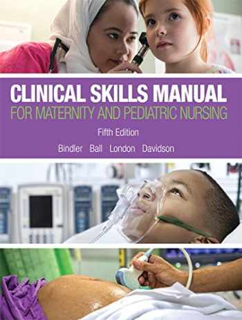 9780134257006-0134257006-Clinical Skills Manual for Maternity and Pediatric Nursing (5th Edition)