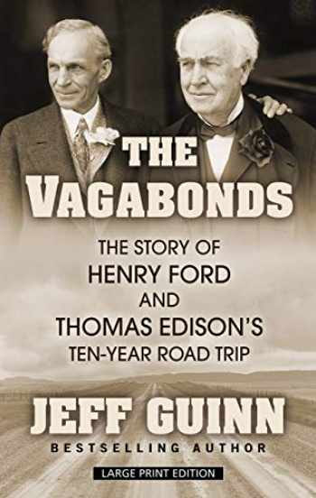9781432872144-1432872141-The Vagabonds: The Story of Henry Ford and Thomas Edison's Ten-Year Road Trip (Thorndike Press Large Print Biographies and Memoir)