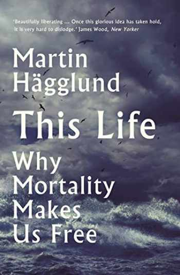 9781788163002-1788163001-This Life: Why Mortality Makes Us Free