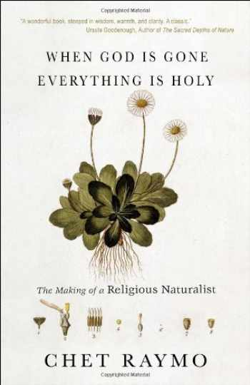 9781933495132-1933495138-When God Is Gone, Everything Is Holy: The Making of a Religious Naturalist