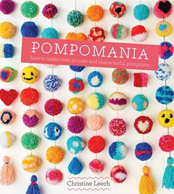 9781849496742-1849496749-Pompomania: How to Make Over 20 Cute and Characterful Pompoms