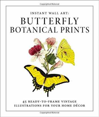 9781507205280-1507205287-Instant Wall Art - Butterfly Botanical Prints: 45 Ready-to-Frame Vintage Illustrations for Your Home Décor