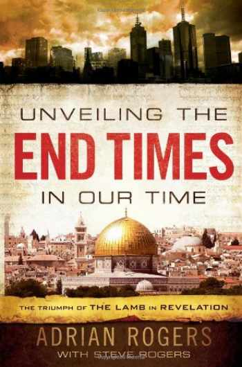 9781433680182-1433680181-Unveiling the End Times in Our Time: The Triumph of the Lamb in Revelation