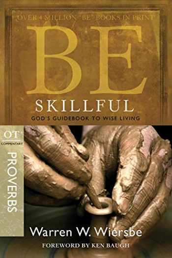 9781434767332-1434767337-Be Skillful (Proverbs): God's Guidebook to Wise Living (The BE Series Commentary)